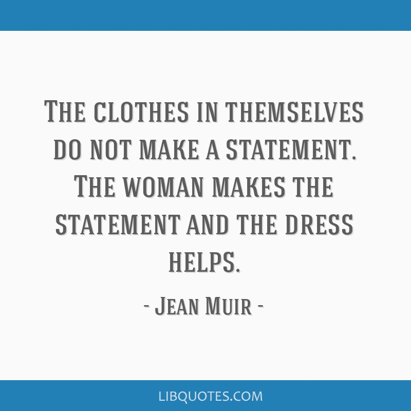 The clothes in themselves do not make a statement. The woman makes the statement and the dress helps.