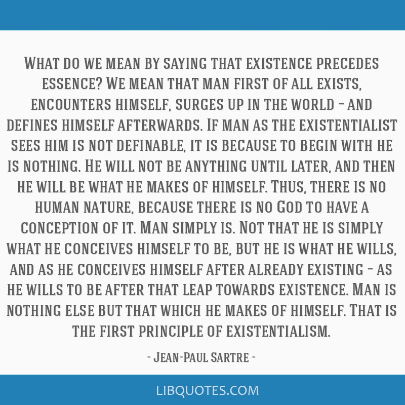What do we mean by saying that existence precedes essence? We mean that man first of all exists, encounters himself, surges up in the world – and...