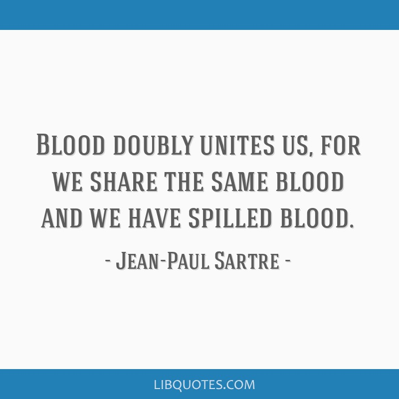 Blood doubly unites us, for we share the same blood and we have spilled blood.