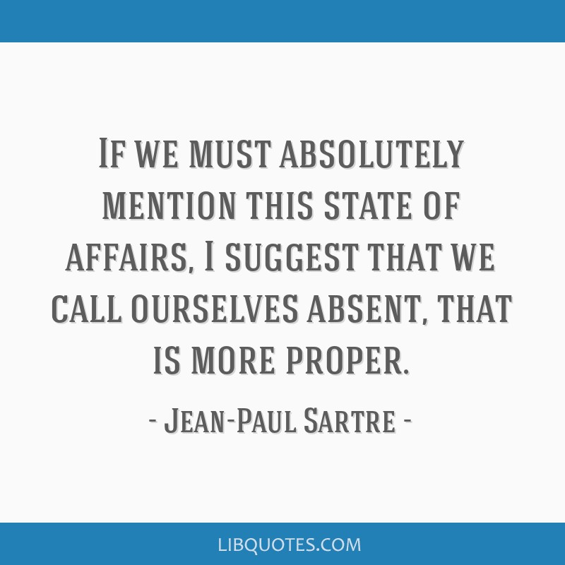 If we must absolutely mention this state of affairs, I suggest that we call ourselves absent, that is more proper.