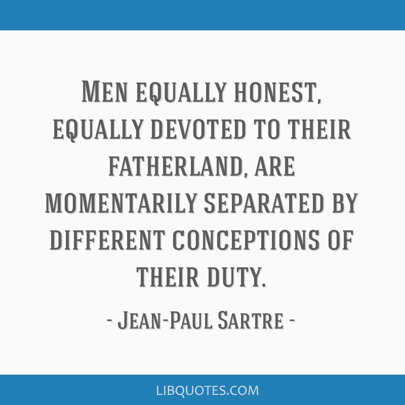 Men equally honest, equally devoted to their fatherland, are momentarily separated by different conceptions of their duty.