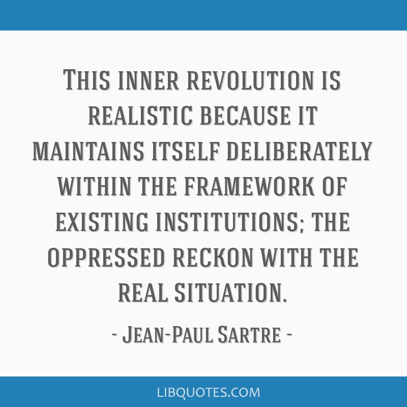 This inner revolution is realistic because it maintains itself deliberately within the framework of existing institutions; the oppressed reckon with...
