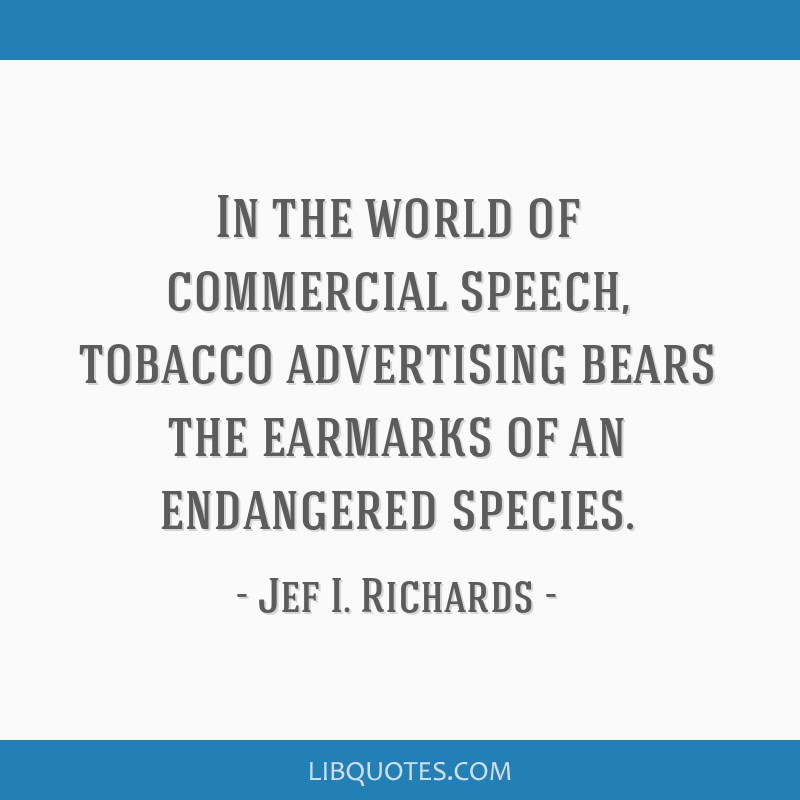 In the world of commercial speech, tobacco advertising bears the earmarks of an endangered species.