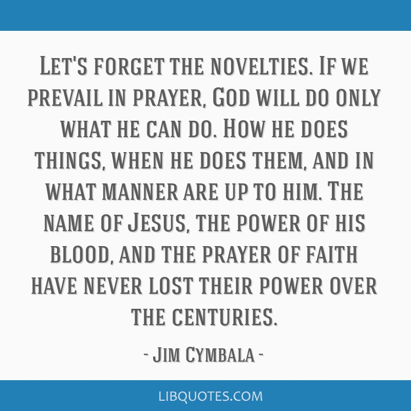 Lets Forget The Novelties If We Prevail In Prayer God Will Do