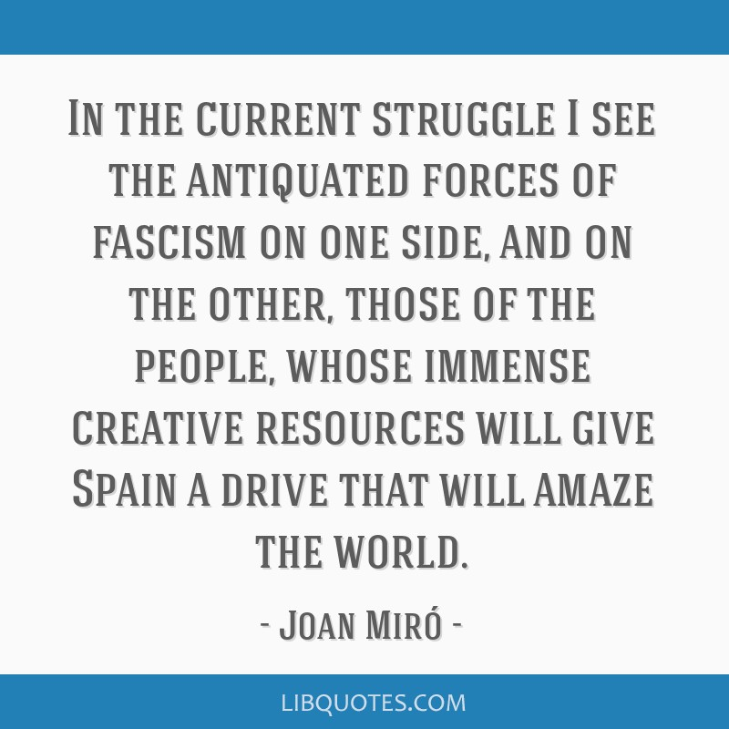 In the current struggle I see the antiquated forces of fascism on one side, and on the other, those of the people, whose immense creative resources...