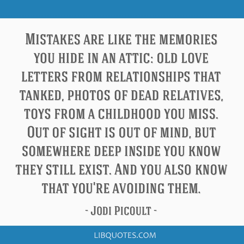 Mistakes Are Like The Memories You Hide In An Attic Old Love