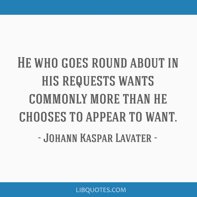 He who goes round about in his requests wants commonly more than he chooses to appear to want.
