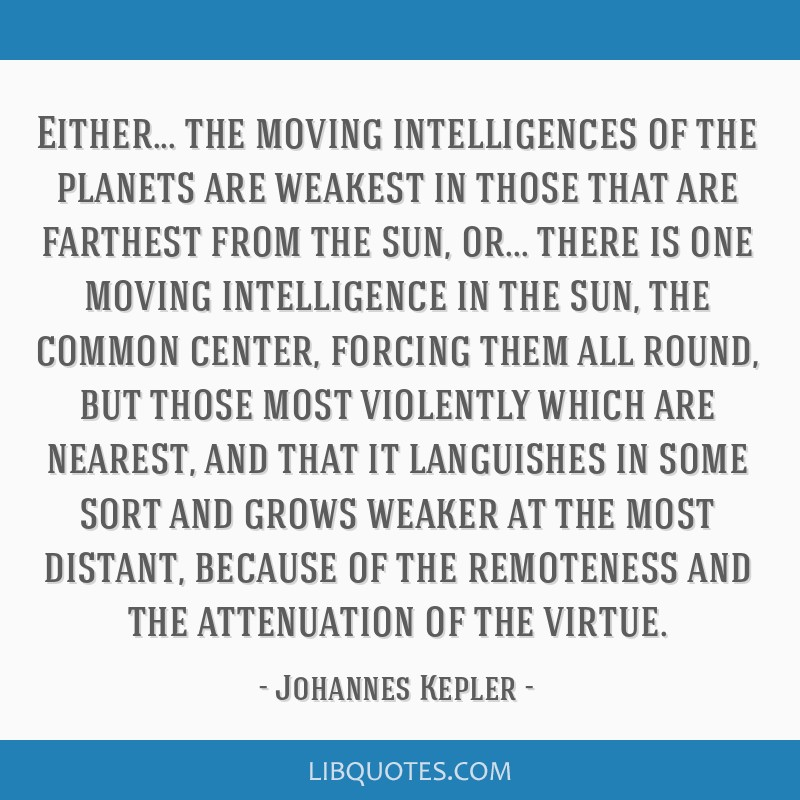 Either... the moving intelligences of the planets are weakest in those that are farthest from the sun, or... there is one moving intelligence in the...