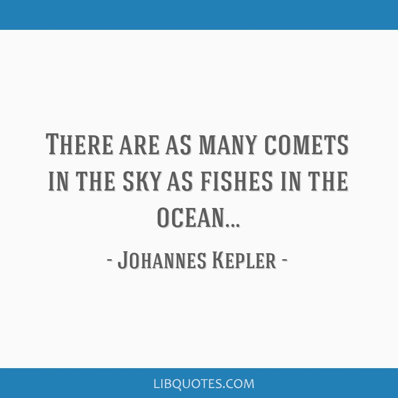 There are as many comets in the sky as fishes in the ocean...
