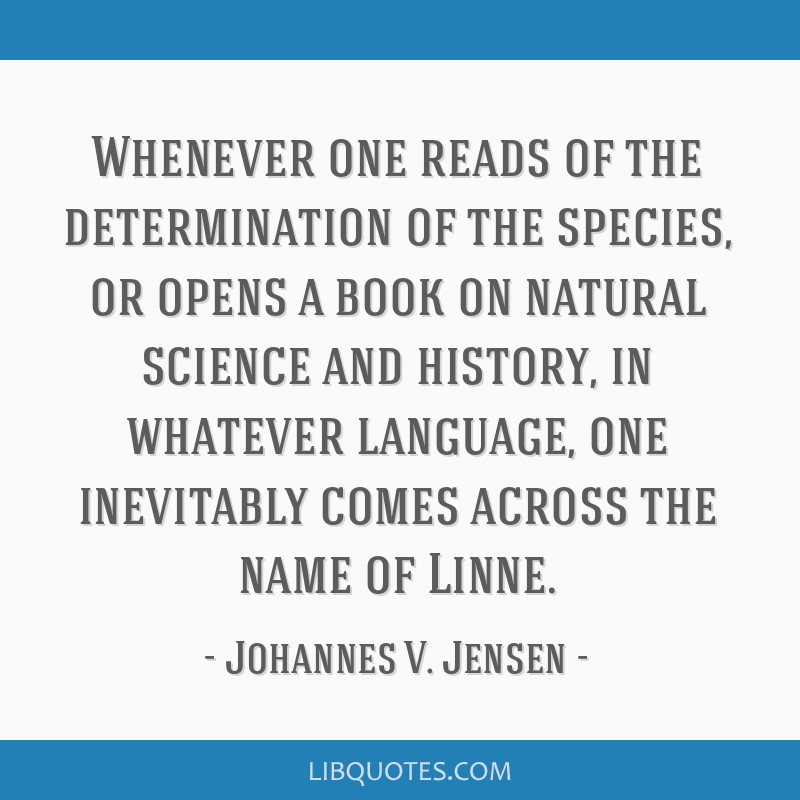 Whenever one reads of the determination of the species, or opens a book on natural science and history, in whatever language, one inevitably comes...