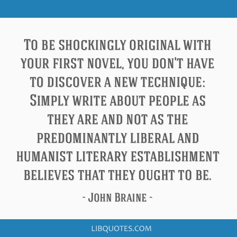 To be shockingly original with your first novel, you don't have to discover a new technique: Simply write about people as they are and not as the...