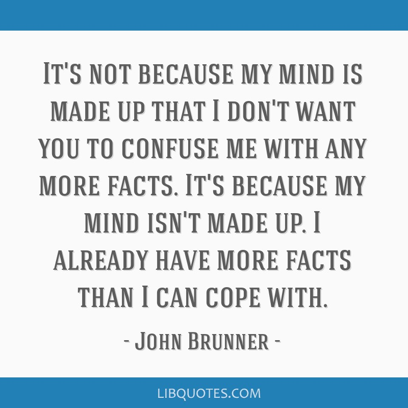 Its Not Because My Mind Is Made Up That I Dont Want You To Confuse