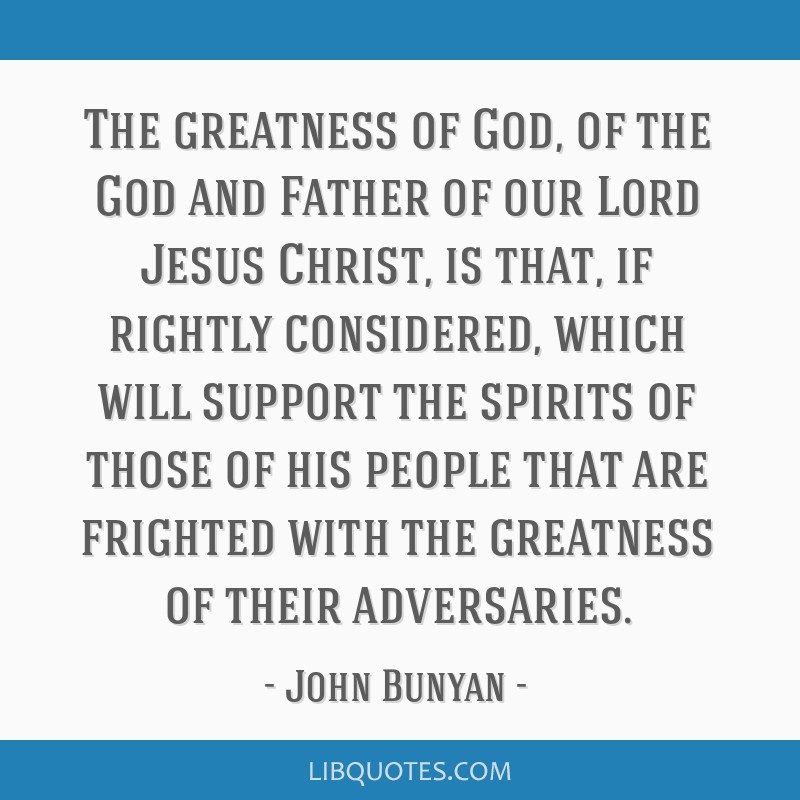 The greatness of God, of the God and Father of our Lord Jesus Christ, is that, if rightly considered, which will support the spirits of those of his...