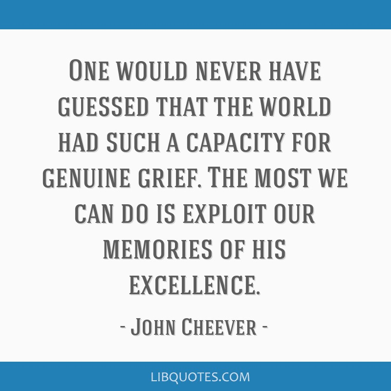 One would never have guessed that the world had such a capacity for genuine grief. The most we can do is exploit our memories of his excellence.