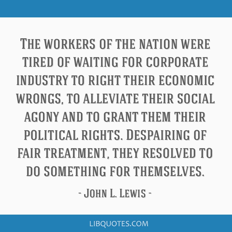 The workers of the nation were tired of waiting for corporate industry to right their economic wrongs, to alleviate their social agony and to grant...