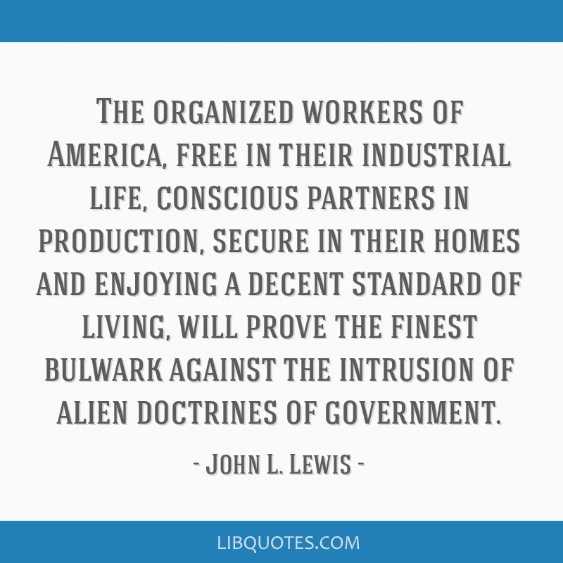 The organized workers of America, free in their industrial life, conscious partners in production, secure in their homes and enjoying a decent...