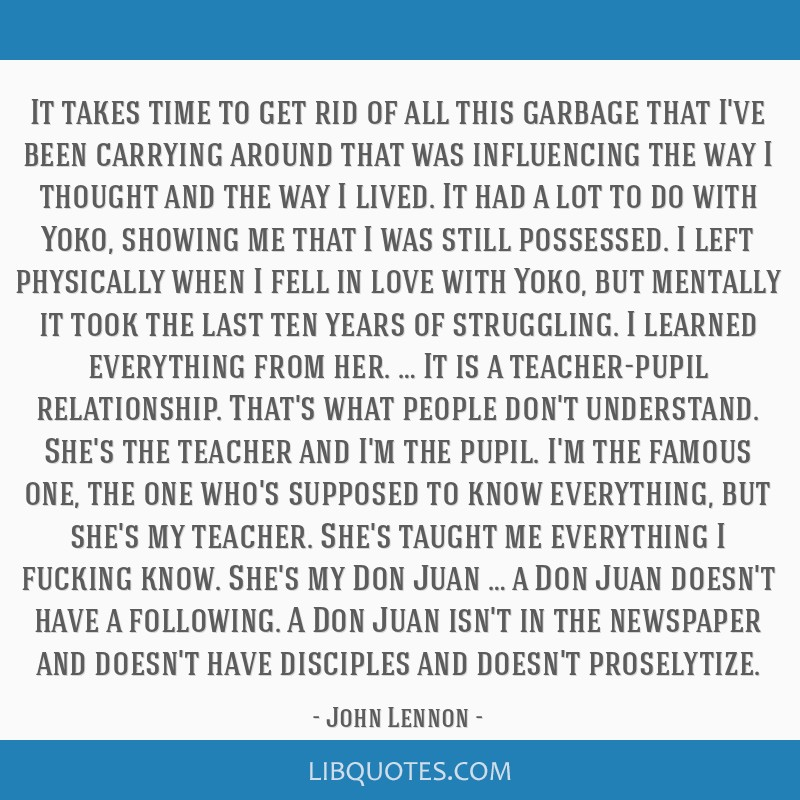 It takes time to get rid of all this garbage that I've been carrying around that was influencing the way I thought and the way I lived. It had a lot...