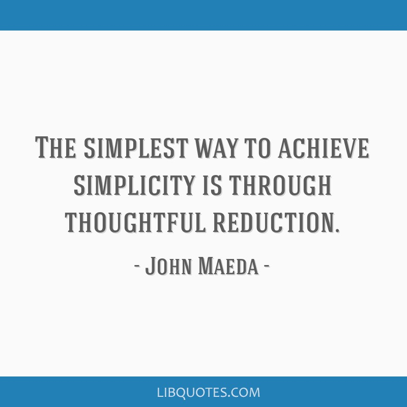 The simplest way to achieve simplicity is through thoughtful reduction.