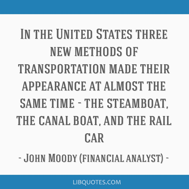 In the United States three new methods of transportation made their appearance at almost the same time - the steamboat, the canal boat, and the rail...