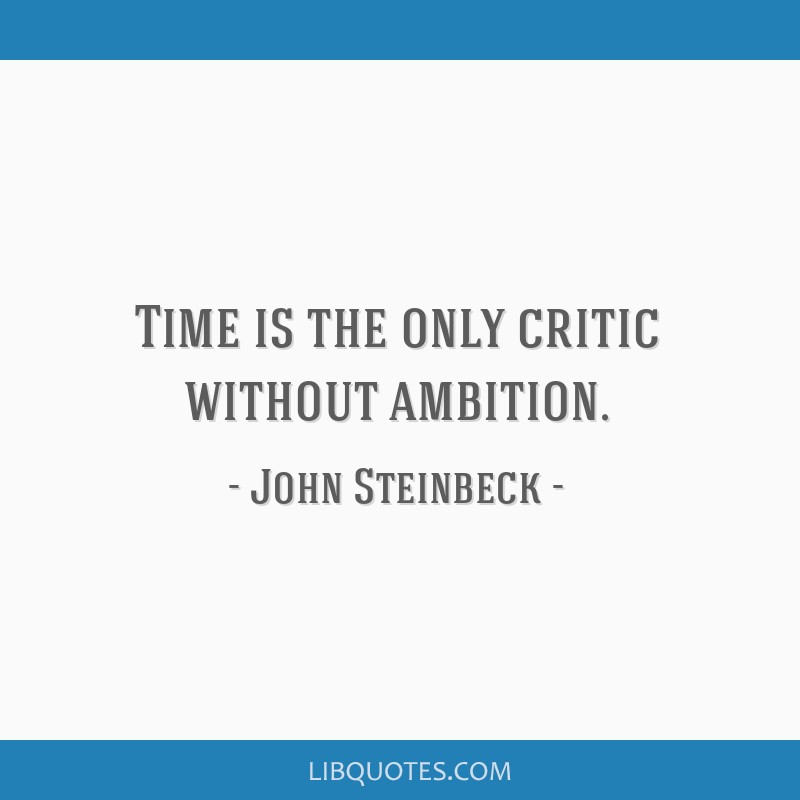 Time is the only critic without ambition.