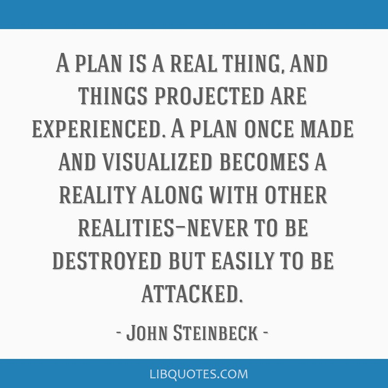 A plan is a real thing, and things projected are experienced. A plan once made and visualized becomes a reality along with other realities—never to ...