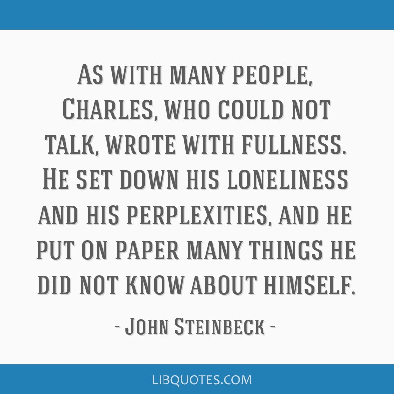 As with many people, Charles, who could not talk, wrote with fullness. He set down his loneliness and his perplexities, and he put on paper many...