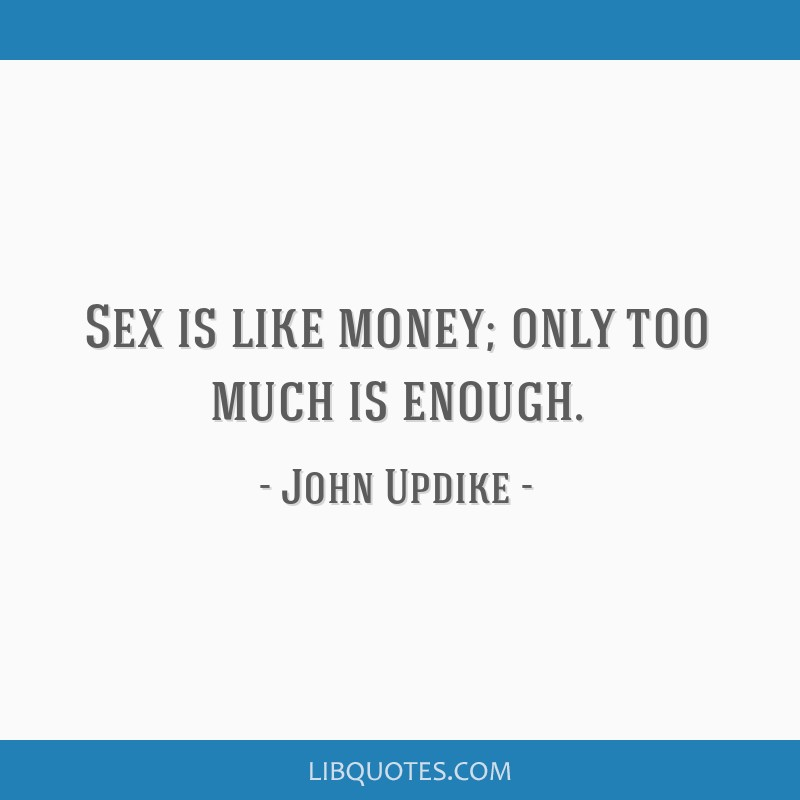 Sex is like money; only too much is enough.