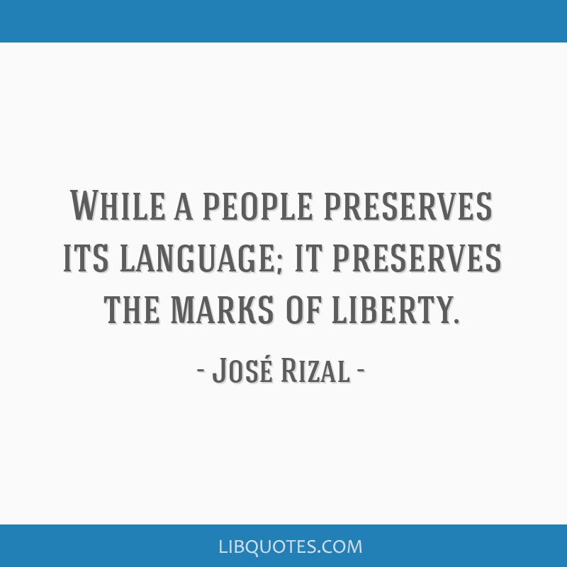 While a people preserves its language; it preserves the marks of liberty.