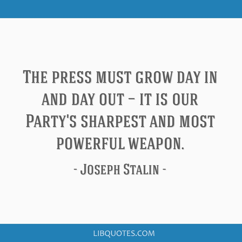 The press must grow day in and day out — it is our Party's sharpest and most powerful weapon.