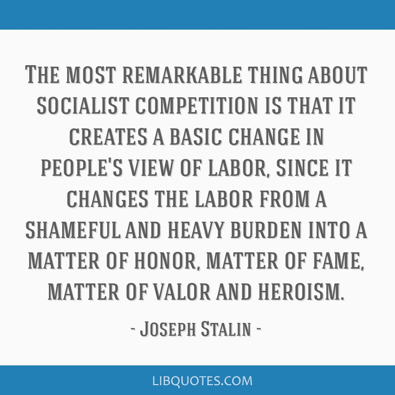The most remarkable thing about socialist competition is that it creates a basic change in people's view of labor, since it changes the labor from a...