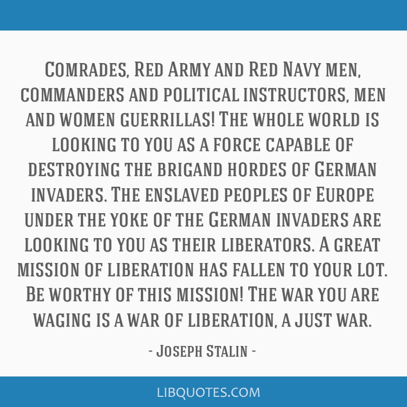 Comrades, Red Army and Red Navy men, commanders and political instructors, men and women guerrillas! The whole world is looking to you as a force...