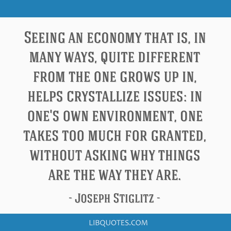 Seeing an economy that is, in many ways, quite different from the one grows up in, helps crystallize issues: in one's own environment, one takes too...
