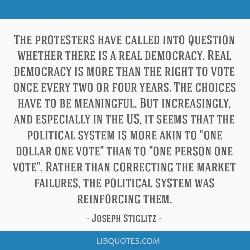 The protesters have called into question whether there is a real democracy. Real democracy is more than the right to vote once every two or four...