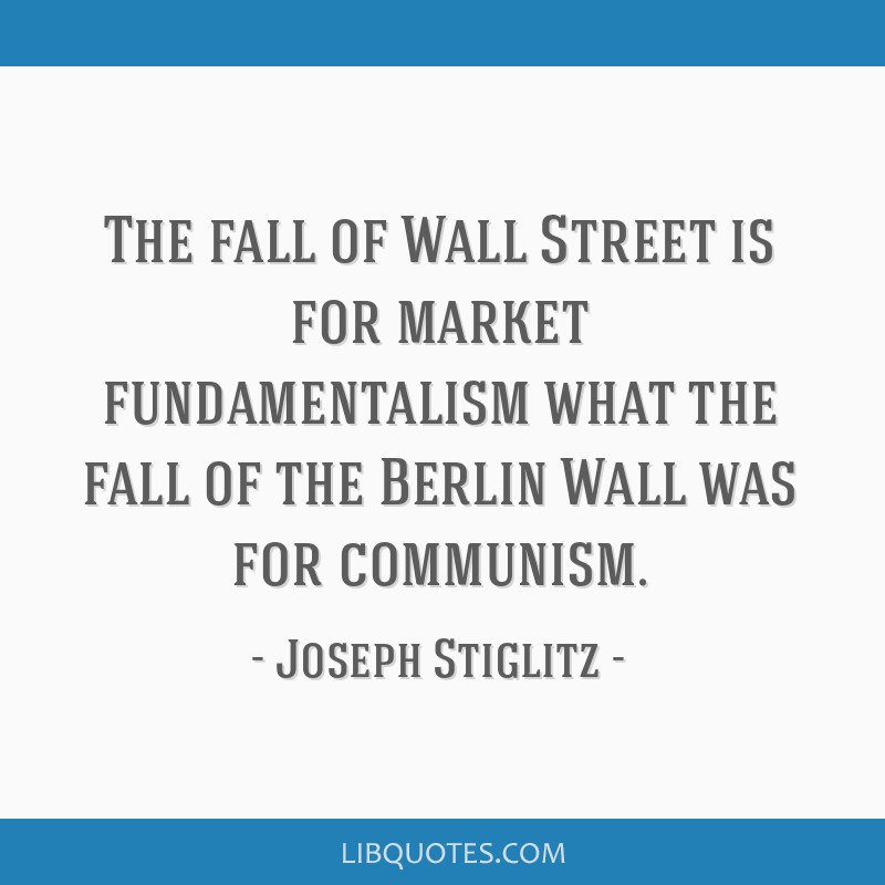 The fall of Wall Street is for market fundamentalism what the fall of the Berlin Wall was for communism.