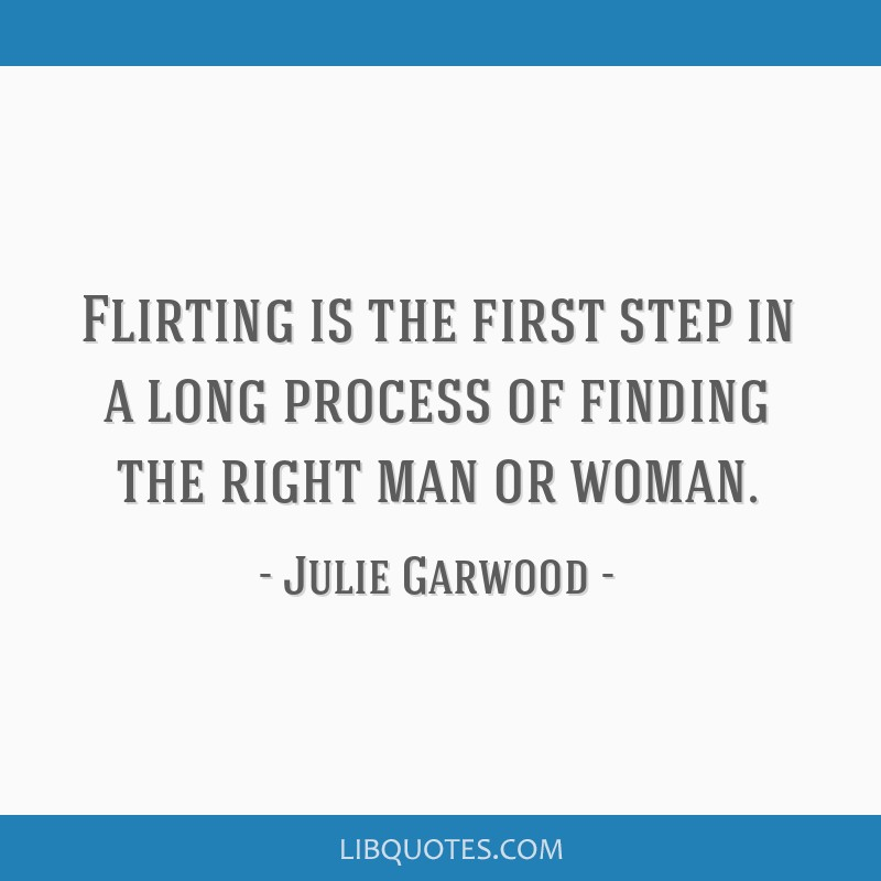 Flirting Is The First Step In A Long Process Of Finding The Right