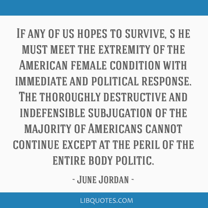 If any of us hopes to survive, s/he must meet the extremity of the American female condition with immediate and political response. The thoroughly...