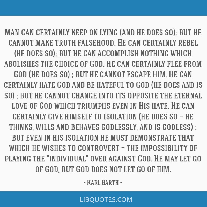 Man can certainly keep on lying (and he does so); but he cannot make truth falsehood. He can certainly rebel (he does so); but he can accomplish...