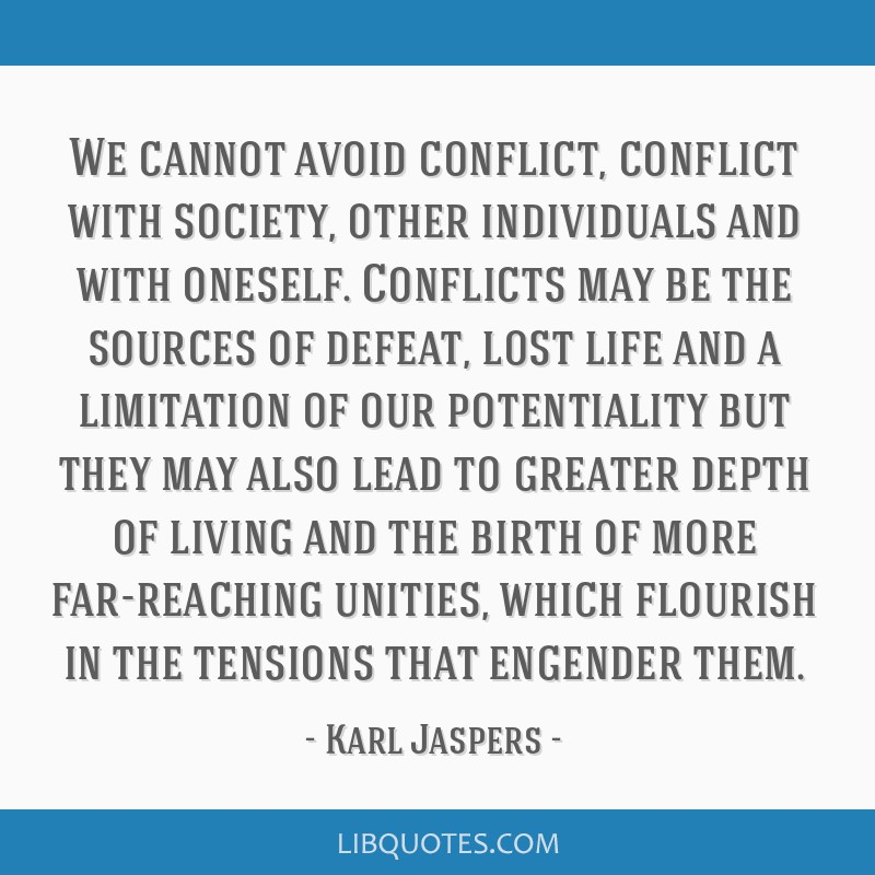 We cannot avoid conflict, conflict with society, other individuals and with oneself. Conflicts may be the sources of defeat, lost life and a...