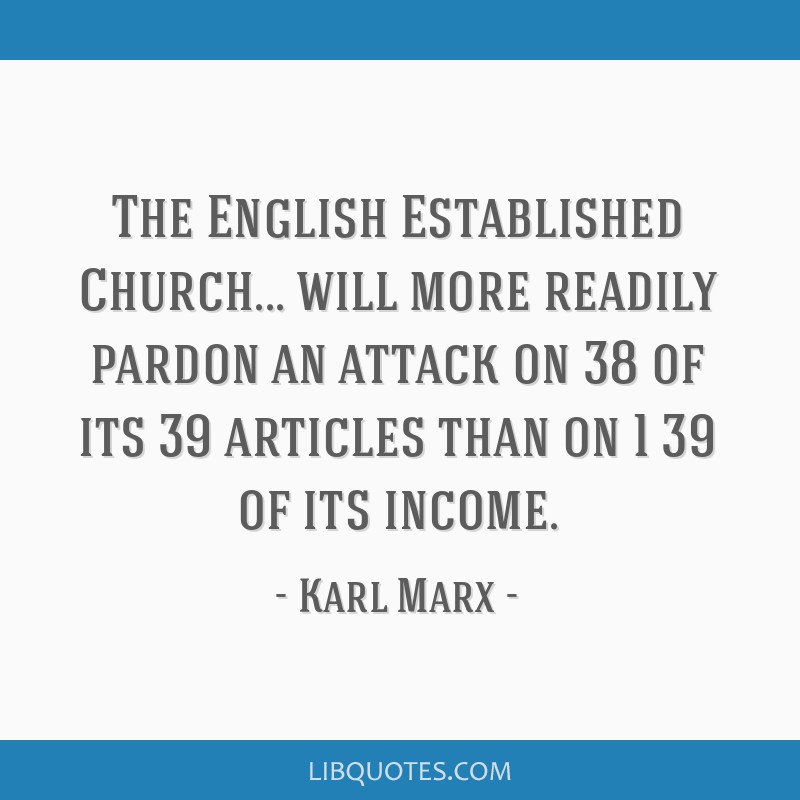 The English Established Church... will more readily pardon an attack on 38 of its 39 articles than on 1/39 of its income.
