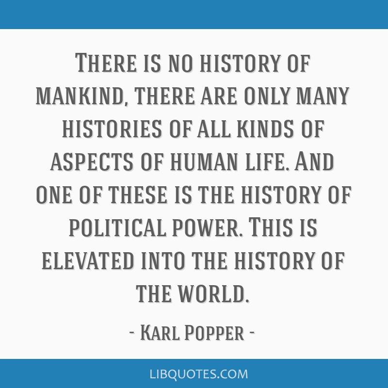 There is no history of mankind, there are only many histories of all kinds of aspects of human life. And one of these is the history of political...