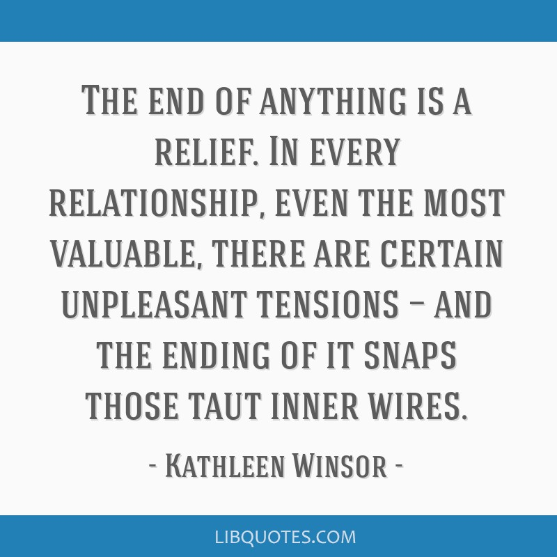 The end of anything is a relief  In every relationship, even the