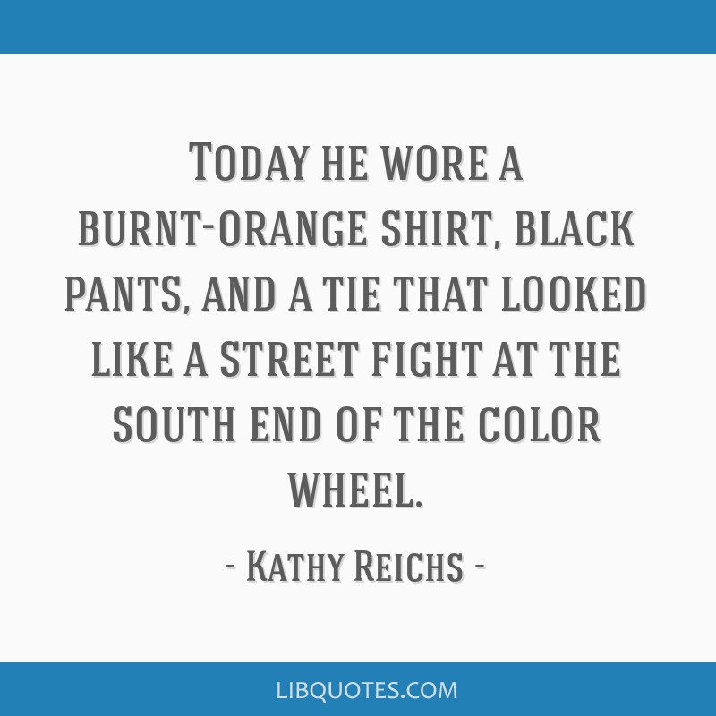 Today He Wore A Burnt Orange Shirt Black Pants And A Tie That