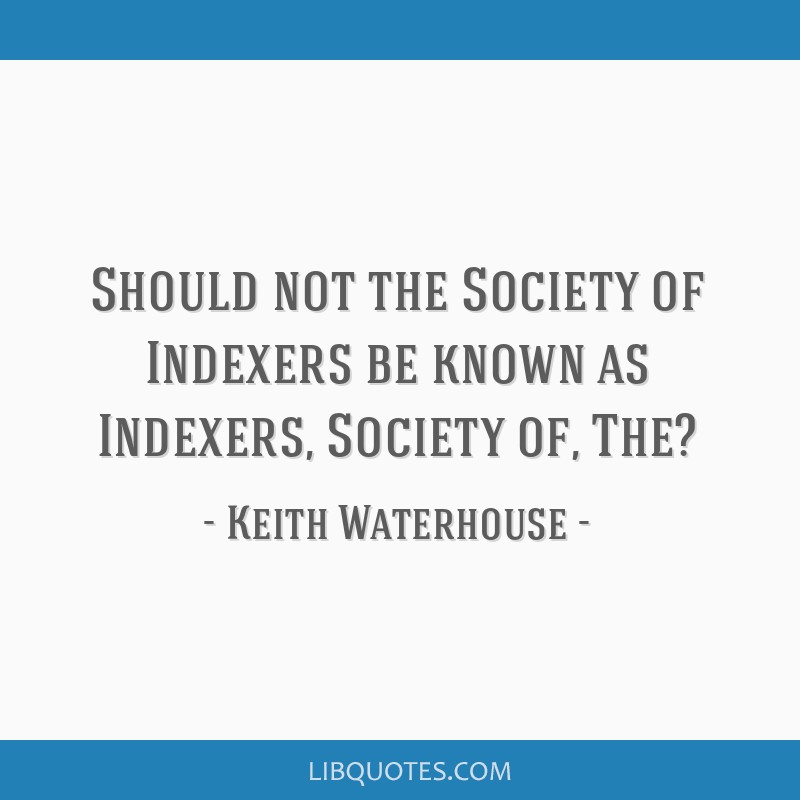 Should not the Society of Indexers be known as Indexers, Society of, The?