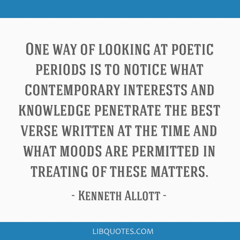 One way of looking at poetic periods is to notice what contemporary interests and knowledge penetrate the best verse written at the time and what...