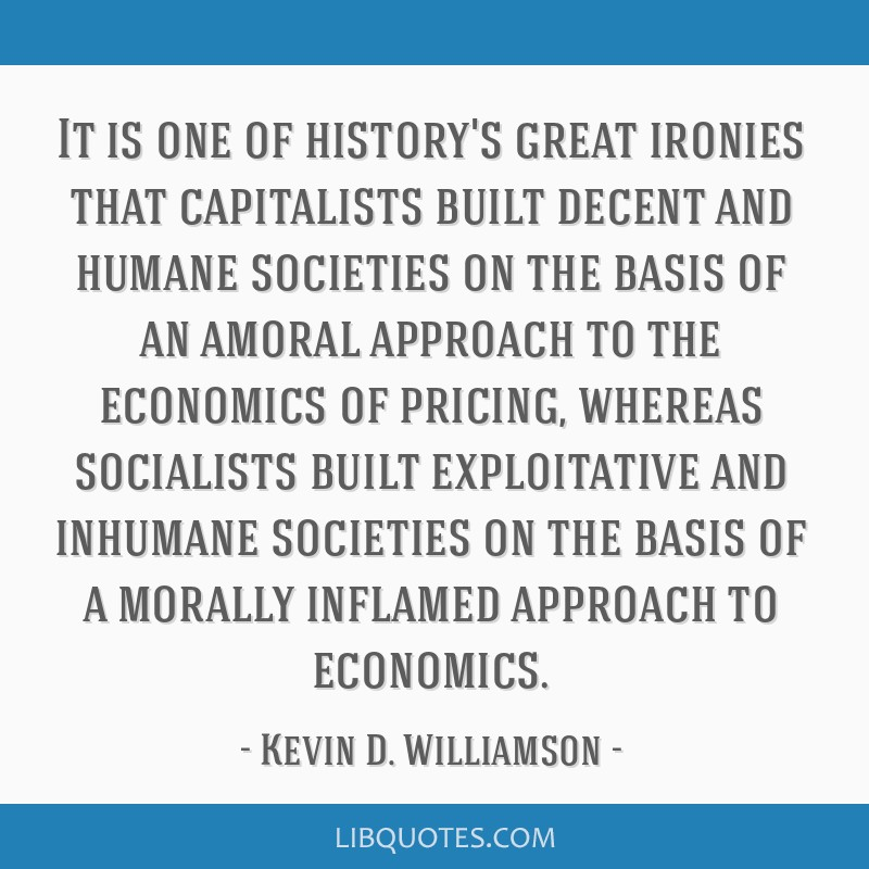 It is one of history's great ironies that capitalists built decent and humane societies on the basis of an amoral approach to the economics of...