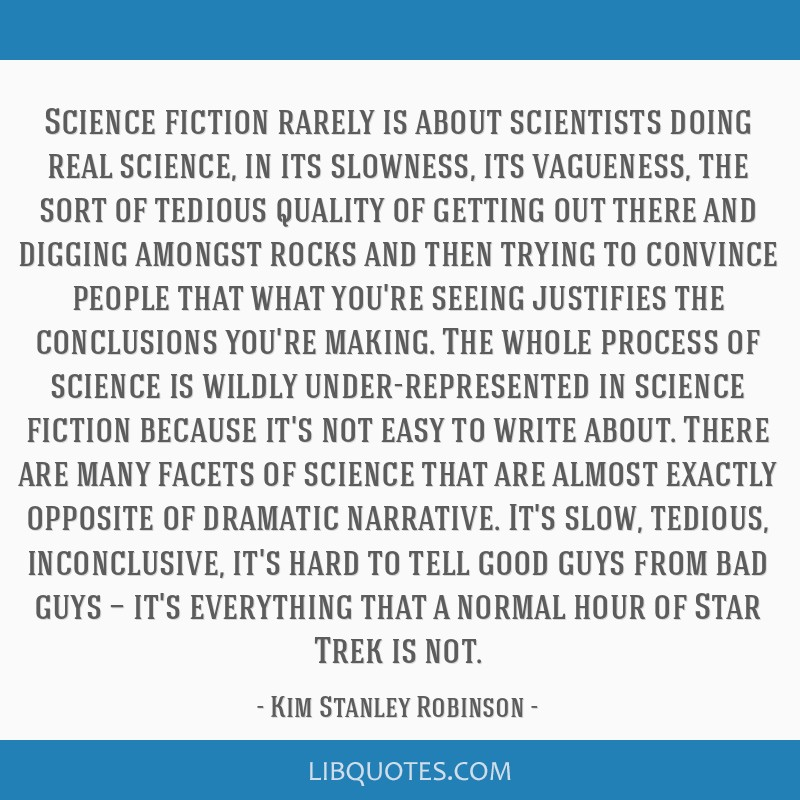 Science fiction rarely is about scientists doing real science, in its slowness, its vagueness, the sort of tedious quality of getting out there and...