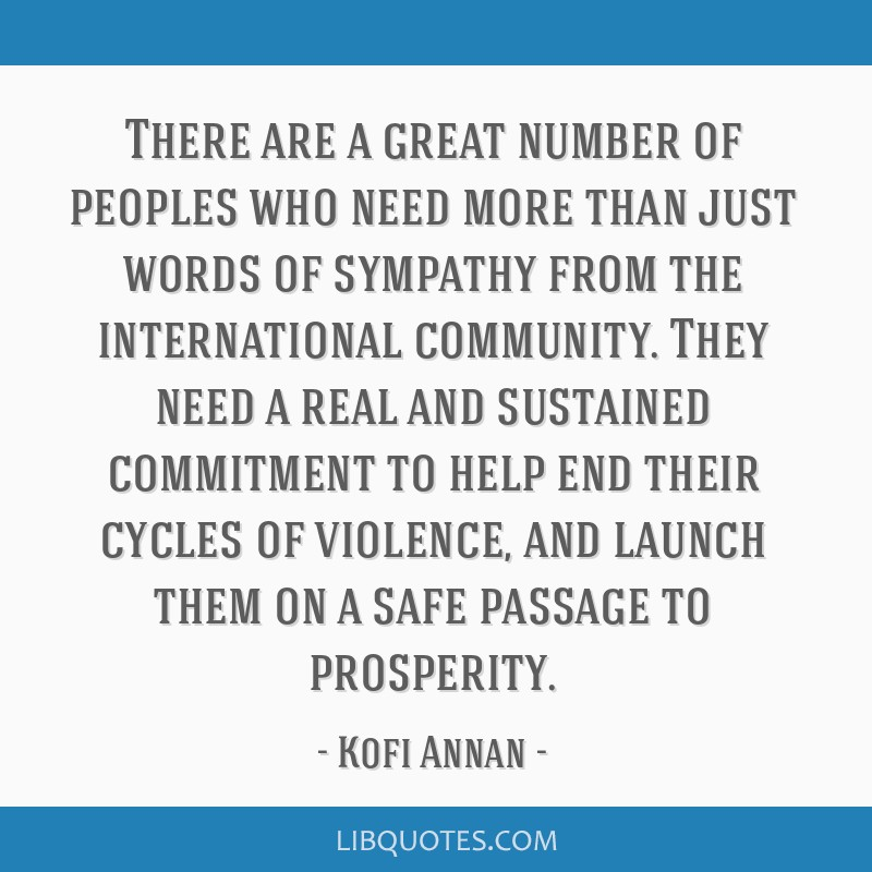 There are a great number of peoples who need more than just words of sympathy from the international community. They need a real and sustained...