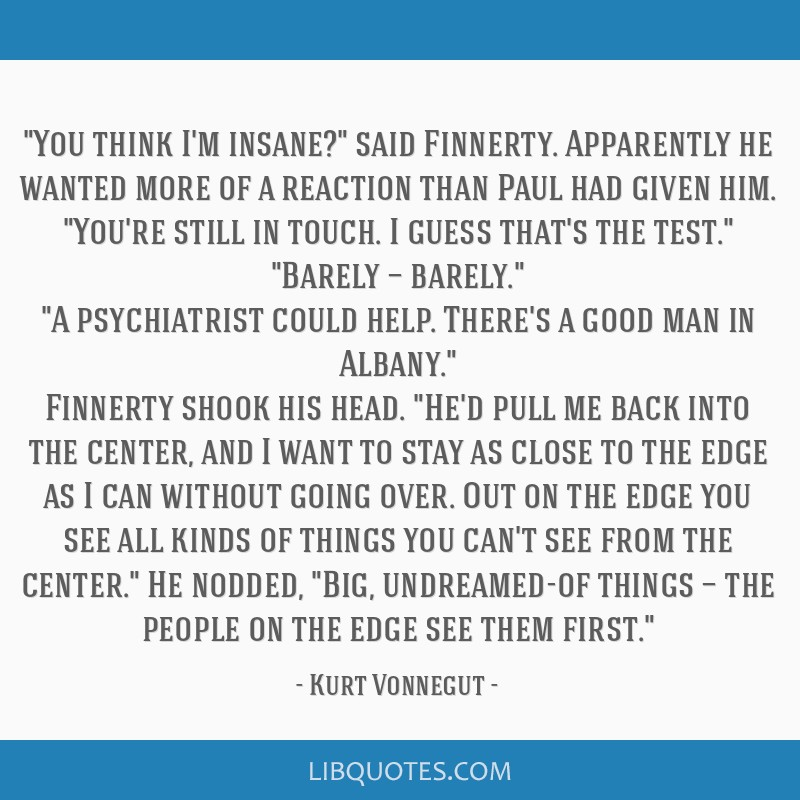 You think I'm insane? said Finnerty. Apparently he wanted more of a reaction than Paul had given him. You're still in touch. I guess that's the test. ...