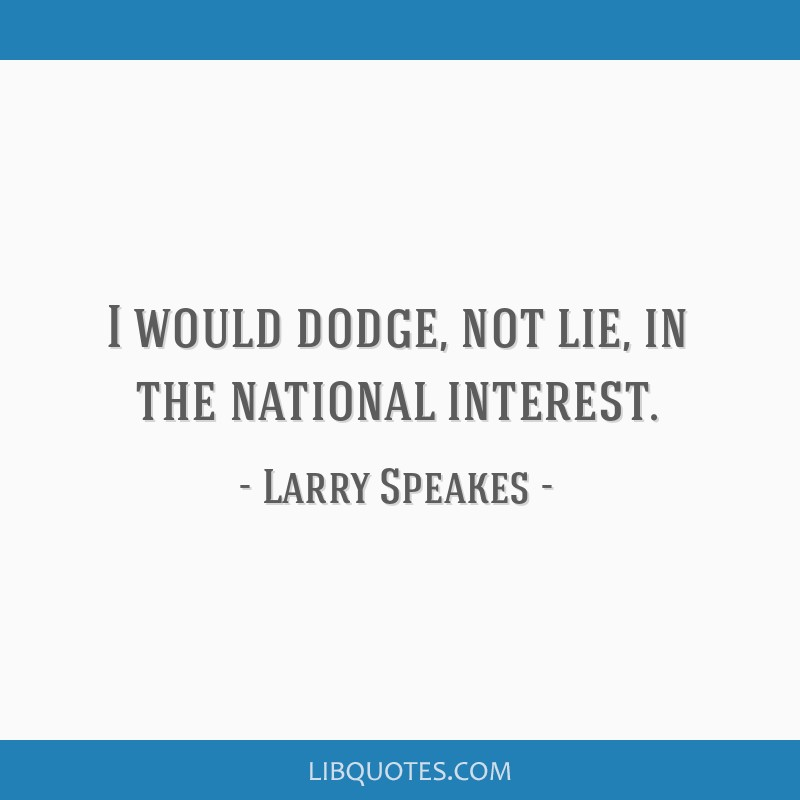 I would dodge, not lie, in the national interest.