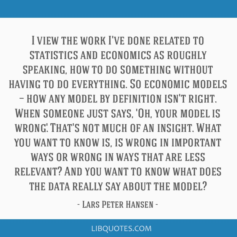 I view the work I've done related to statistics and economics as roughly speaking, how to do something without having to do everything. So economic...